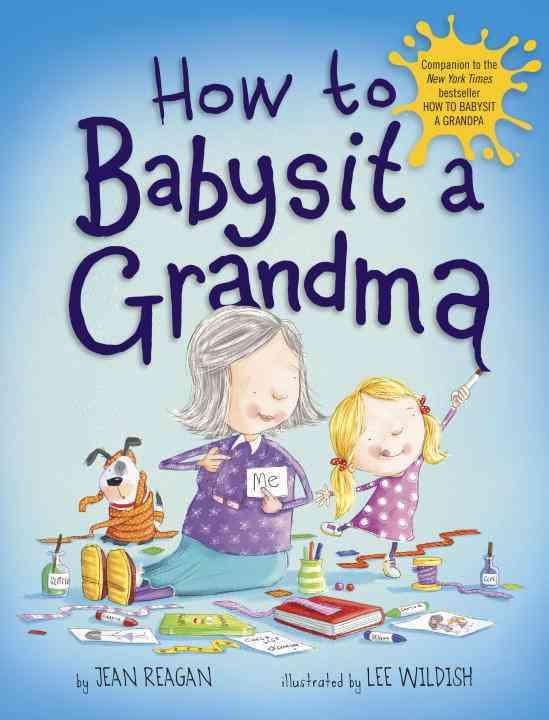 How to Babysit a Grandma By Reagan, Jean/ Wildish, Lee (ILT)